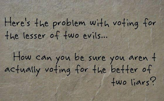 Here's the problem with voting for the lesser of the two evils
