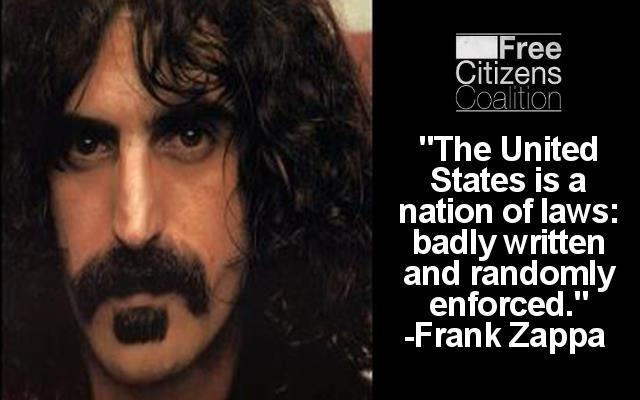Frank Zappa The united states is a nation of laws badly written and randomly enforced