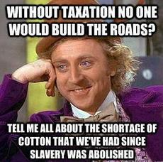 Without taxation no one would build the roads