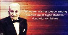 Ludwig von Mises whoever wishes peace among people must fight statism