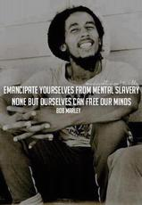 Bob Marley Emancipate yourselves from mental slavery