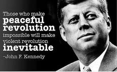 John F Kennedy those who make peaceful revolution impossible will make violent revolution inevitable