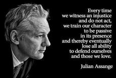 Julian Assange Every time we witness an injustice and do not act