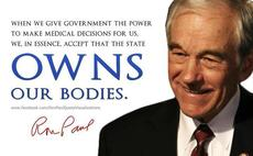 Ron Paul when we give government the power to make medical decisions for us