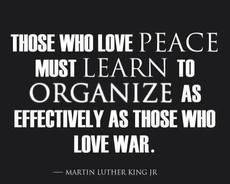 Martin Luther King Jr those who love peace must learn to organize as effectively as those who love war