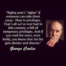 Rights aren't rights George Carlin