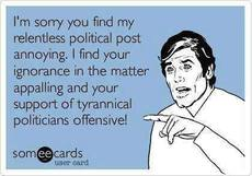 I'm sorry you find my relentless political post annoying