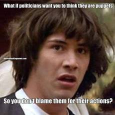 What if politicians want you to think they are puppets So you don't blame them for their actions?