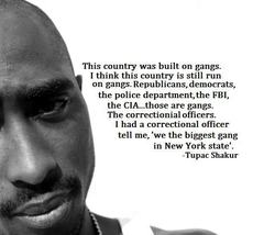 Tupac Shakur This country was built on gangs