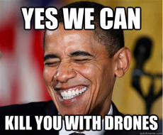 Yes we can kill you with drones
