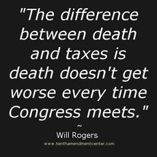 Will Rogers the difference between death and taxes is death doesn't get worse every time congress meets