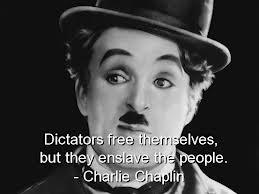 Charlie Chaplin Dictators free themselves, but they enslave the people