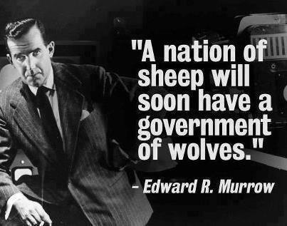 Edward R Murrow a nation of sheep will soon have a government of wolves
