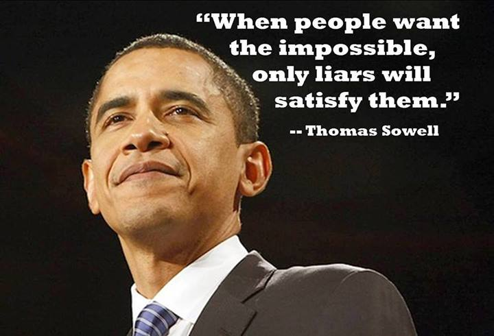 Thomas Sowell when people want the impossible, only liars will satisfy them