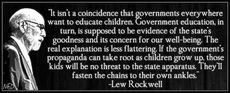 Lew Rockwell It isn't a coincidence that governments everywhere want to educate children
