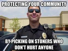 protecting your community by picking on stoners who don't hurt anyone