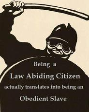 being a law abiding citizen actually translates into being an obedient slave