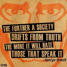 George Orwell the further a society drifts from the truth