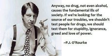 P.J. O'Rourke No drug causes the fundamental ills of society