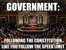 Government following the constiution like you follow the speed limit