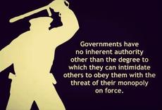 Governments have no inherent authority other than to intimidate