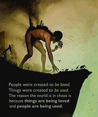 People were created to be loved things were created to be used
